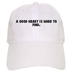 A good heart is hard to find Baseball Cap