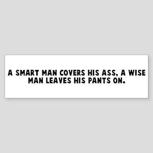 A smart man covers his ass a Bumper Sticker