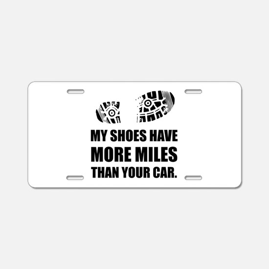 My Shoes More Miles Than Car Aluminum License Plat