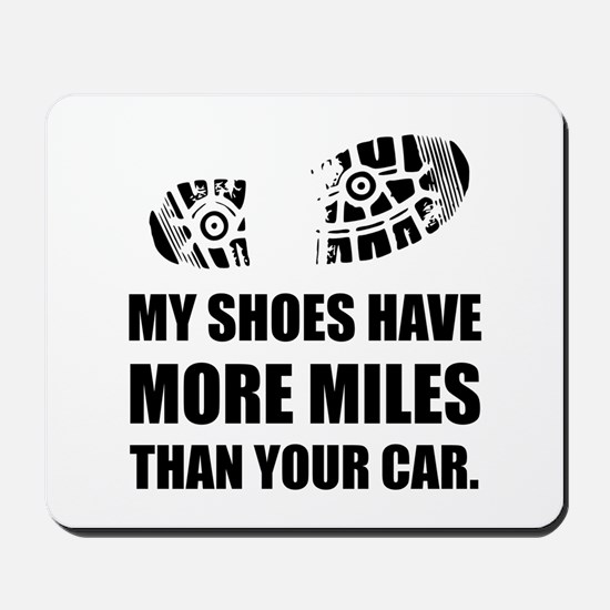 My Shoes More Miles Than Car Mousepad