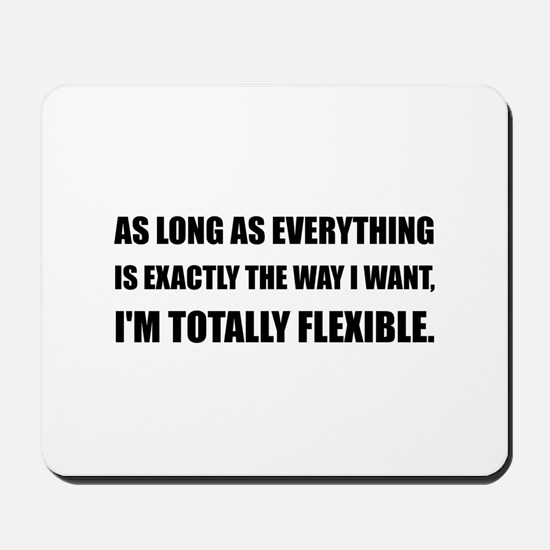 The Way I Want Totally Flexible Mousepad