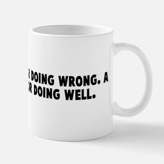 A fine is a tax for doing wro Mug