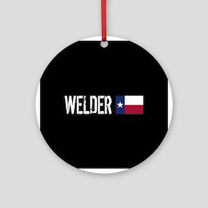 Welding: Welder (Texas Flag) Round Ornament