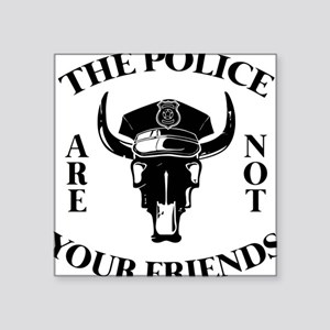 The police are not your friends Sticker