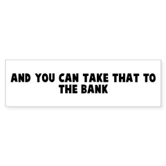 And you can take that to the Bumper Bumper Sticker