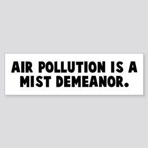 Air pollution is a mist demea Bumper Sticker