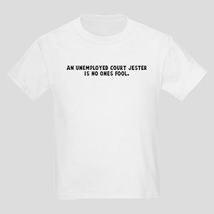 An unemployed court jester is Kids Light T-Shirt