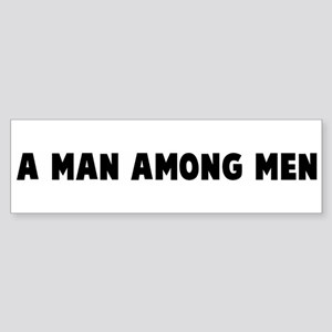 A man among men Bumper Sticker