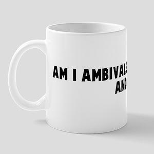Am I ambivalent Well yes and  Mug