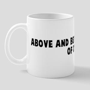 Above and beyond the call of  Mug