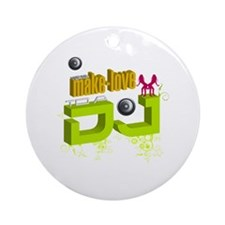 Wanna make love to a DJ | Ornament (Round)