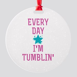 Every Day I'm Tumblin' Round Ornament