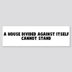 A house divided against itsel Bumper Sticker