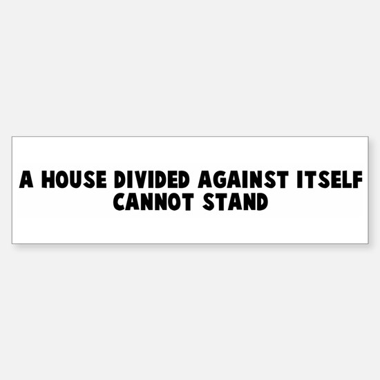 A house divided against itsel Bumper Bumper Bumper Sticker