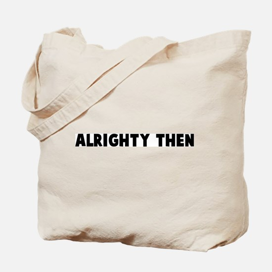 Alrighty then Tote Bag