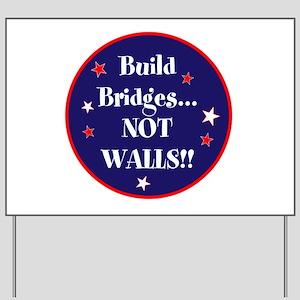 Build bridges... not walls Yard Sign