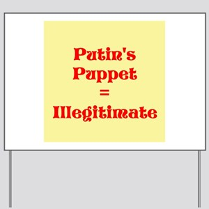 Putins Puppet is Illegitimate Yard Sign