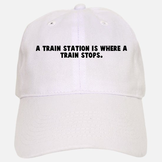 A train station is where a tr Baseball Baseball Cap