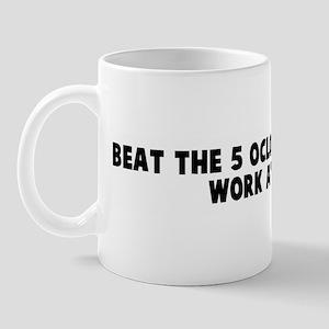Beat the 5 oclock rush leave  Mug