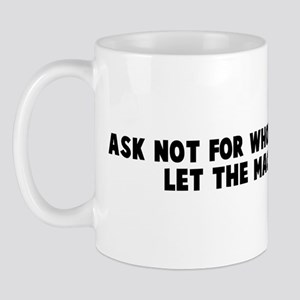 Ask not for whom the bell tol Mug