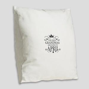 The Best Grandmas Are Born In April Burlap Throw P