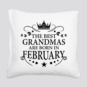 The Best Grandmas Are Born In February Square Canv