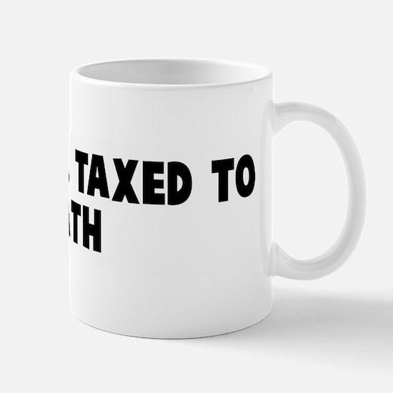 Born free Taxed to death Mug
