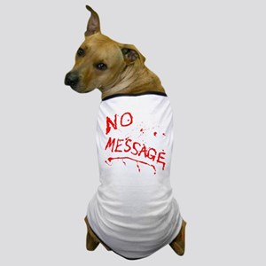 NO MESSAGE Dog T-Shirt