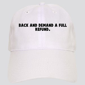 Back and demand a full refund Cap