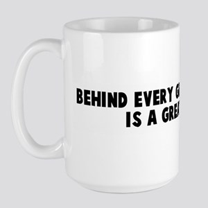 Behind every great man there  Large Mug