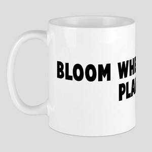Bloom where you are planted Mug