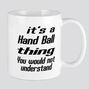 It Is Hand Ball Thing You Would Not Und Mug