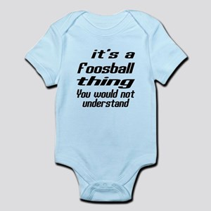 It Is Foosball Thing You Would Not Infant Bodysuit