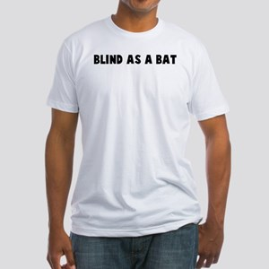 Blind as a bat Fitted T-Shirt