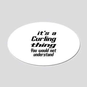 It Is Curling Thing You Woul 20x12 Oval Wall Decal