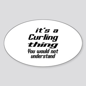 It Is Curling Thing You Would Not U Sticker (Oval)