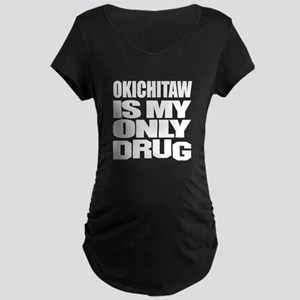 Okichitaw Is My Only Drug Maternity Dark T-Shirt