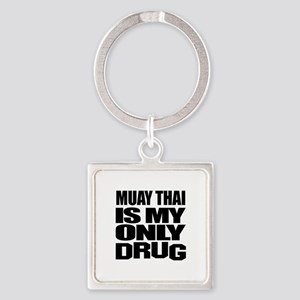 Muay Thai Is My Only Drug Square Keychain