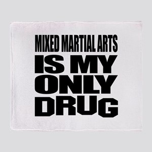 Mixed Martial Arts Is My Only Drug Throw Blanket