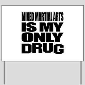 Mixed Martial Arts Is My Only Drug Yard Sign