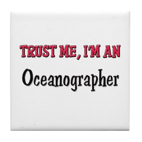 Trust Me I'm an Oceanographer Tile Coaster