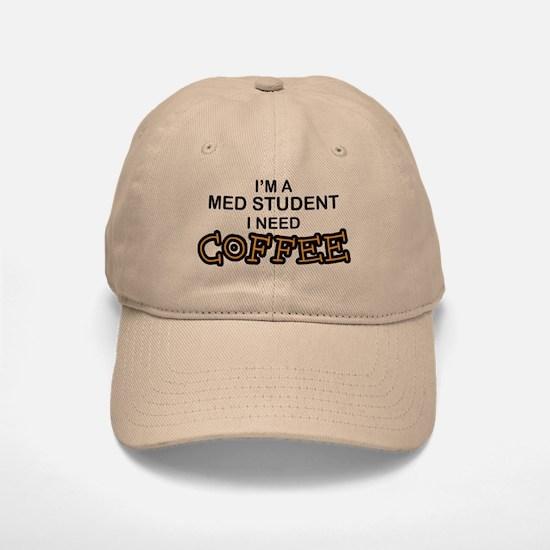 Med Student Need Coffee Baseball Baseball Cap