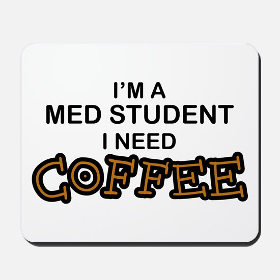 Med Student Need Coffee Mousepad