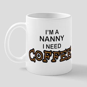Nanny Need Coffee Mug