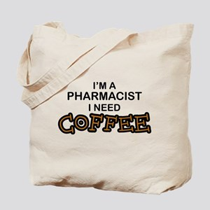 Pharmacist Need Coffee Tote Bag