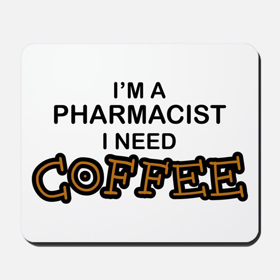 Pharmacist Need Coffee Mousepad