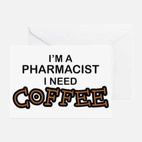 Pharmacist Need Coffee Greeting Cards (Pk of 10)