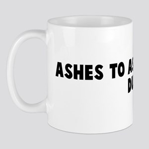 Ashes to ashes dust to dust Mug