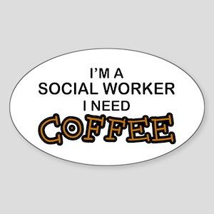 Social Worker Need Coffee Oval Sticker