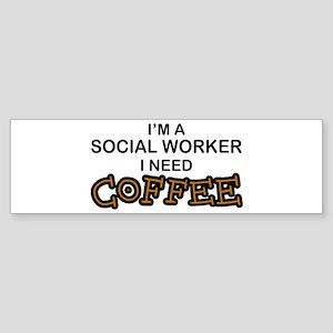 Social Worker Need Coffee Bumper Sticker